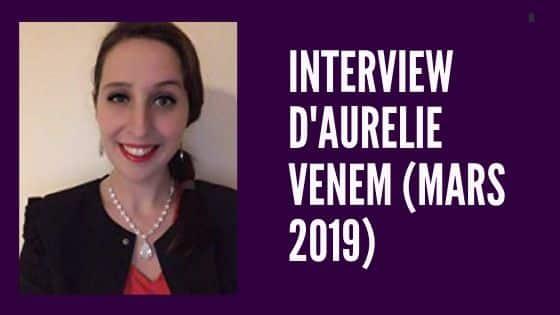 Interview d'Aurelie Venem (mars 2019)