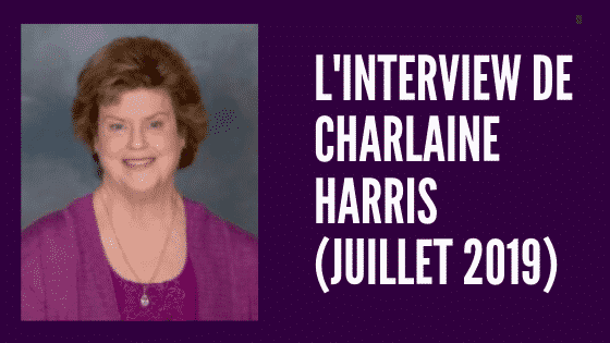 L'interview de Charlaine Harris (juillet 2019)