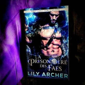 Fae's Captive – Tome 1 : La Prisonnière des Faes de Lily Archer